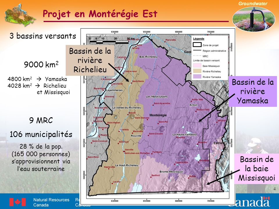 Groundwater Projet en Montérégie Est 4 Bassin de la rivière Richelieu Bassin de la baie Missisquoi Bassin de la rivière Yamaska 3 bassins versants 9000 km 2 4800 km 2  Yamaska 4028 km 2  Richelieu et Missisquoi 9 MRC 106 municipalités 28 % de la pop.