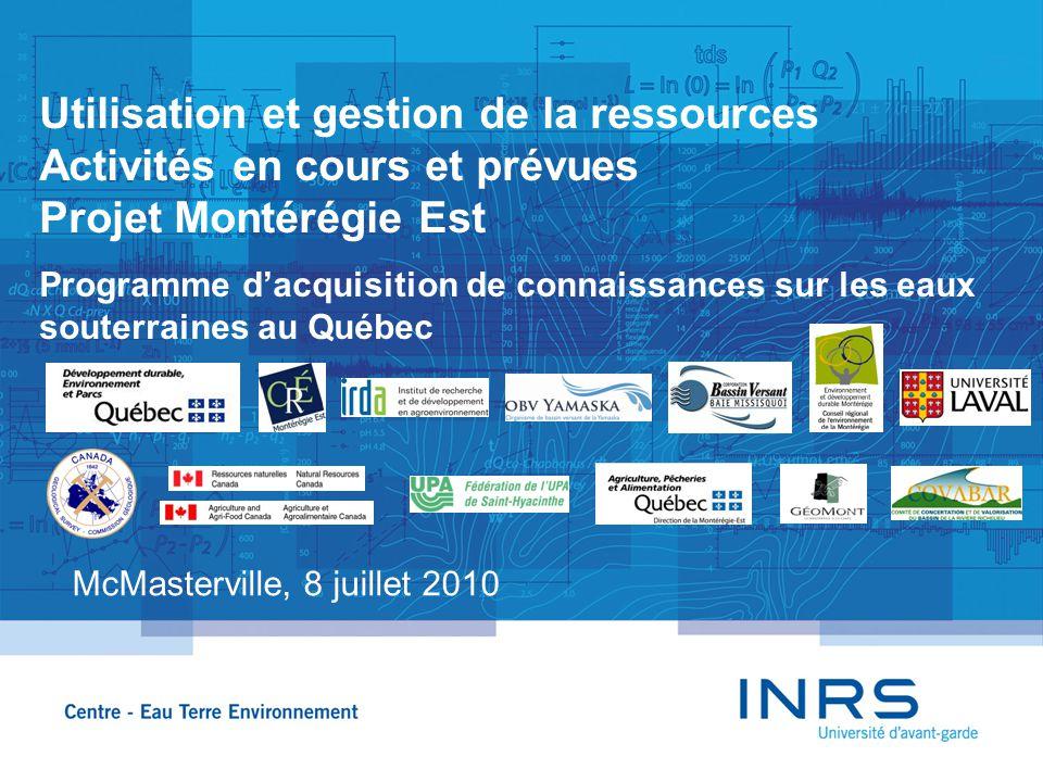 Utilisation et gestion de la ressources Activités en cours et prévues Projet Montérégie Est Programme d'acquisition de connaissances sur les eaux souterraines au Québec McMasterville, 8 juillet 2010