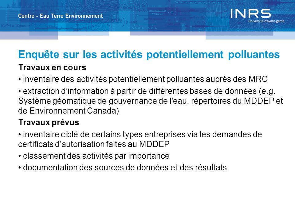 Enquête sur les activités potentiellement polluantes Travaux en cours inventaire des activités potentiellement polluantes auprès des MRC extraction d'information à partir de différentes bases de données (e.g.