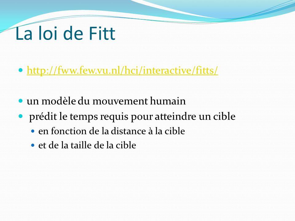 La loi de Fitt http://fww.few.vu.nl/hci/interactive/fitts/ un modèle du mouvement humain prédit le temps requis pour atteindre un cible en fonction de
