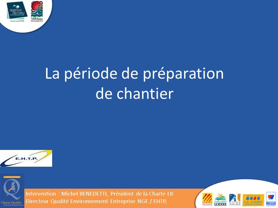 La période de préparation de chantier Intervention : Michel BENEDETTI, Président de la Charte LR Directeur Qualité Environnement Entreprise NGE / EHTP