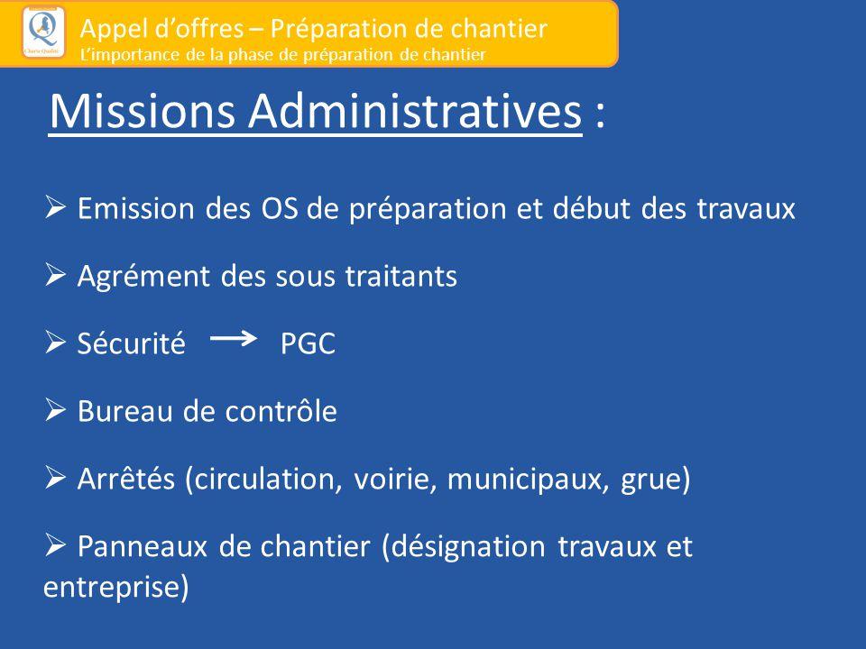 Missions Administratives :  Emission des OS de préparation et début des travaux  Agrément des sous traitants  Sécurité PGC  Bureau de contrôle  A