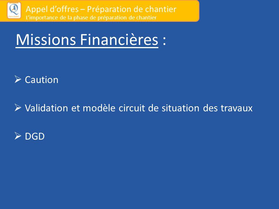 Missions Financières :  Caution  Validation et modèle circuit de situation des travaux  DGD Appel d'offres – Préparation de chantier L'importance d