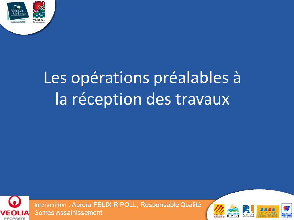 Les opérations préalables à la réception des travaux Intervention : Aurora FELIX-RIPOLL, Responsable Qualité Somes Assainissement