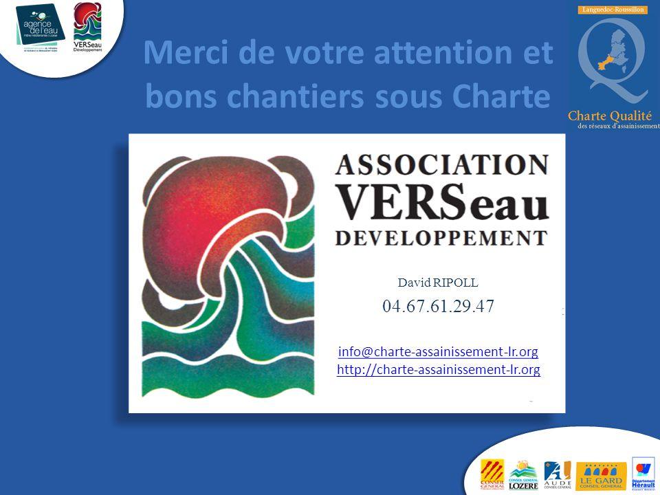 Merci de votre attention et bons chantiers sous Charte David RIPOLL 04.67.61.29.47 info@charte-assainissement-lr.org http://charte-assainissement-lr.o