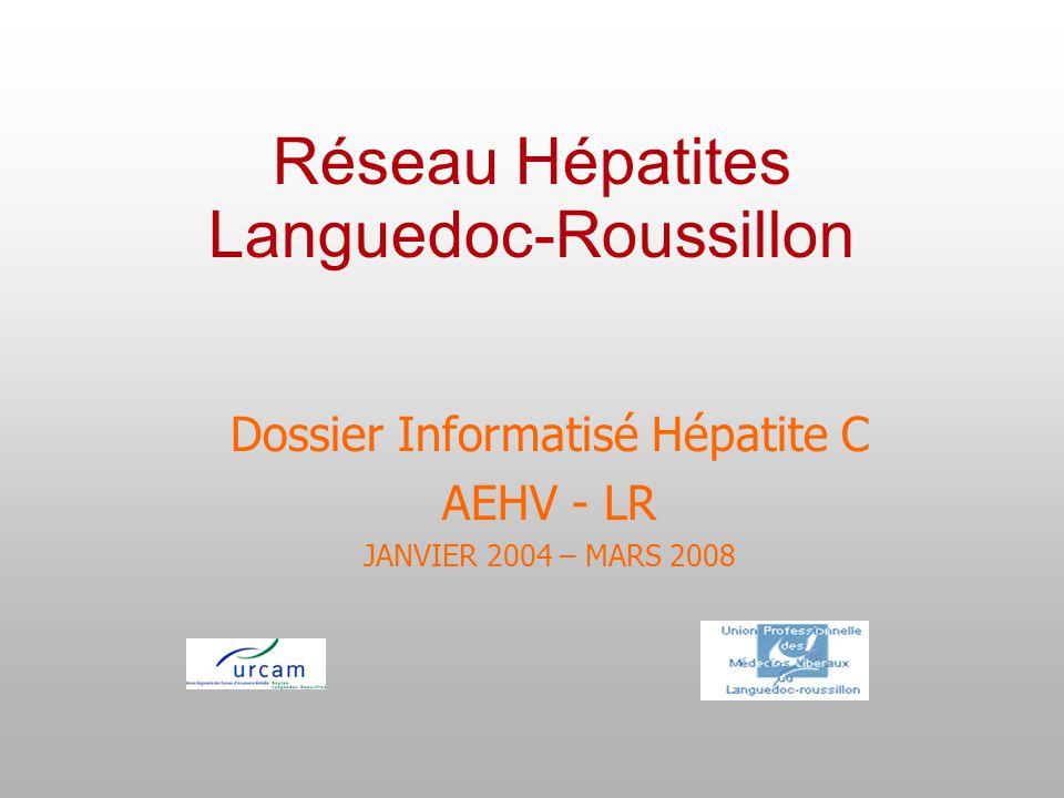 Réseau Hépatites Languedoc-Roussillon Dossier Informatisé Hépatite C AEHV - LR JANVIER 2004 – MARS 2008