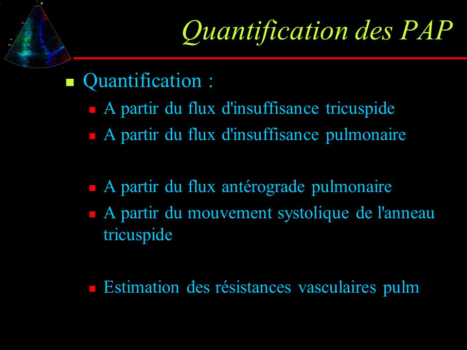 Quantification des PAP Quantification : A partir du flux d'insuffisance tricuspide A partir du flux d'insuffisance pulmonaire A partir du flux antérog