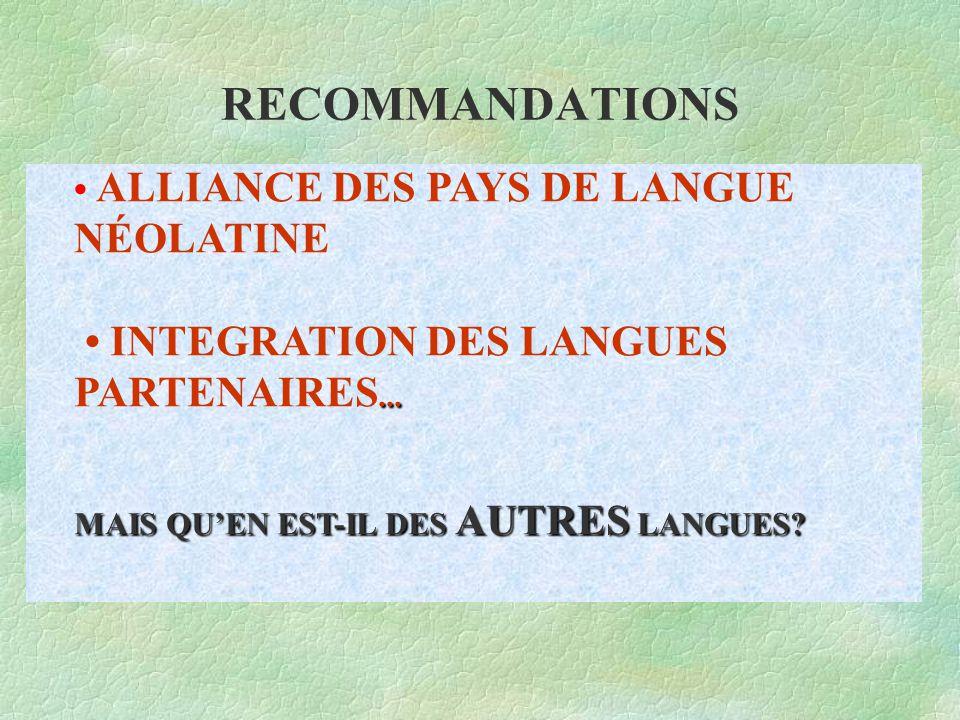 RECOMMANDATIONS... MAIS QU'EN EST-IL DES AUTRES LANGUES? ALLIANCE DES PAYS DE LANGUE NÉOLATINE INTEGRATION DES LANGUES PARTENAIRES... MAIS QU'EN EST-I