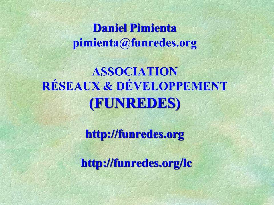 Daniel Pimienta (FUNREDES) http://funredes.org http://funredes.org/lc Daniel Pimienta pimienta@funredes.org ASSOCIATION RÉSEAUX & DÉVELOPPEMENT (FUNRE