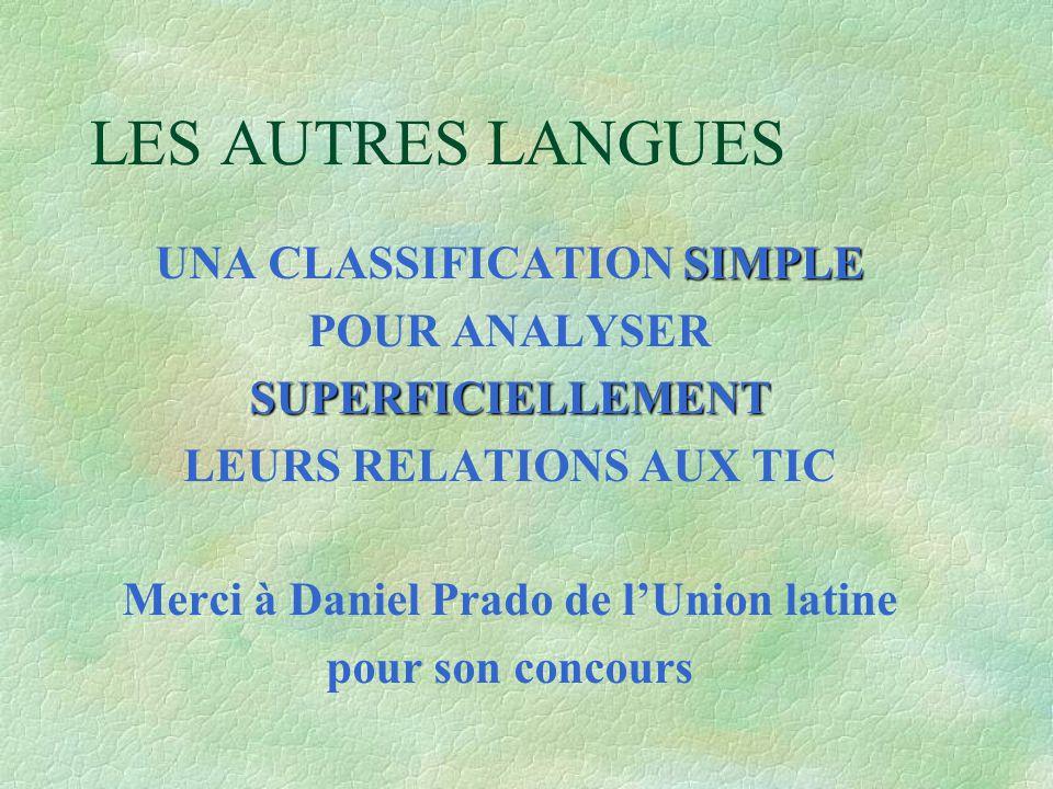 LES AUTRES LANGUES SIMPLE UNA CLASSIFICATION SIMPLE POUR ANALYSERSUPERFICIELLEMENT LEURS RELATIONS AUX TIC Merci à Daniel Prado de l'Union latine pour