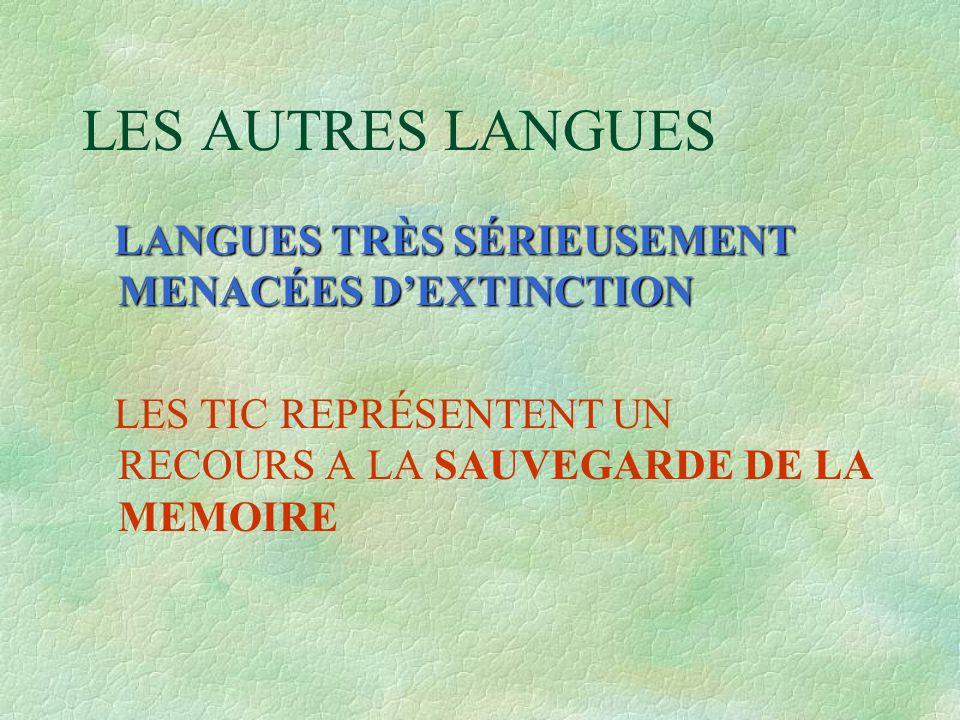 LES AUTRES LANGUES LANGUES TRÈS SÉRIEUSEMENT MENACÉES D'EXTINCTION LANGUES TRÈS SÉRIEUSEMENT MENACÉES D'EXTINCTION LES TIC REPRÉSENTENT UN RECOURS A L