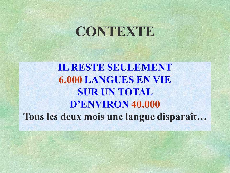 CONTEXTE IL RESTE SEULEMENT 6.000 LANGUES EN VIE SUR UN TOTAL D'ENVIRON 40.000 Tous les deux mois une langue disparaît…