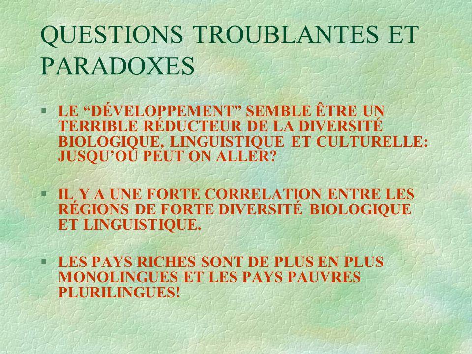 """QUESTIONS TROUBLANTES ET PARADOXES §LE """"DÉVELOPPEMENT"""" SEMBLE ÊTRE UN TERRIBLE RÉDUCTEUR DE LA DIVERSITÉ BIOLOGIQUE, LINGUISTIQUE ET CULTURELLE: JUSQU"""