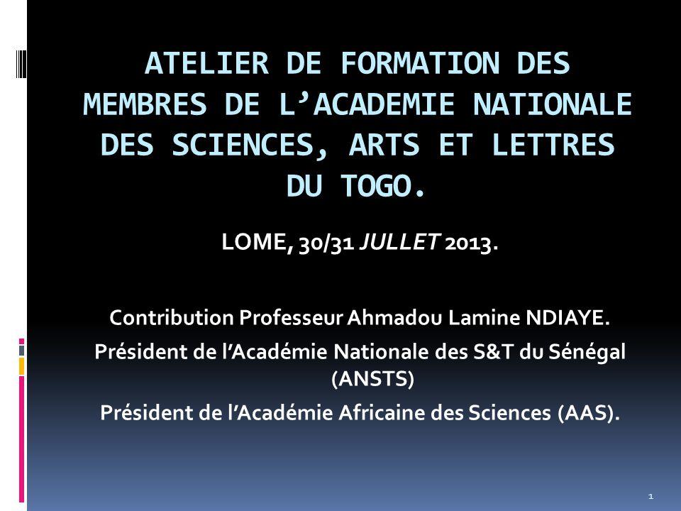 ATELIER DE FORMATION DES MEMBRES DE L'ACADEMIE NATIONALE DES SCIENCES, ARTS ET LETTRES DU TOGO. LOME, 30/31 JULLET 2013. Contribution Professeur Ahmad