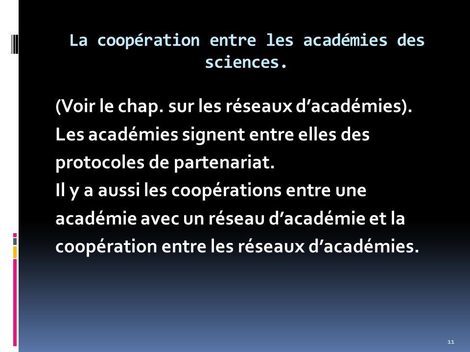 La coopération entre les académies des sciences. (Voir le chap. sur les réseaux d'académies). Les académies signent entre elles des protocoles de part