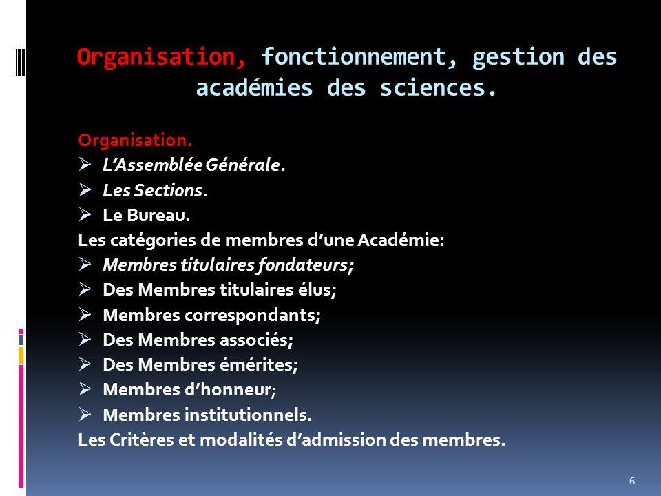 Organisation, fonctionnement, gestion des académies des sciences. Organisation.  L'Assemblée Générale.  Les Sections.  Le Bureau. Les catégories de