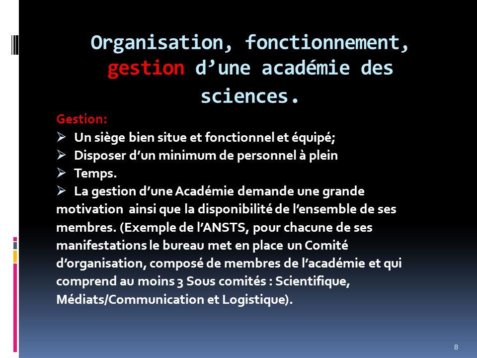 Organisation, fonctionnement, gestion d'une académie des sciences. Gestion:  Un siège bien situe et fonctionnel et équipé;  Disposer d'un minimum de