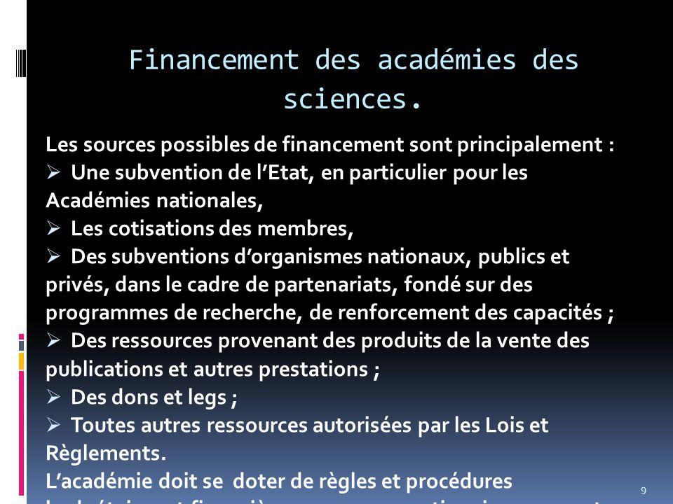 Financement des académies des sciences. Les sources possibles de financement sont principalement :  Une subvention de l'Etat, en particulier pour les