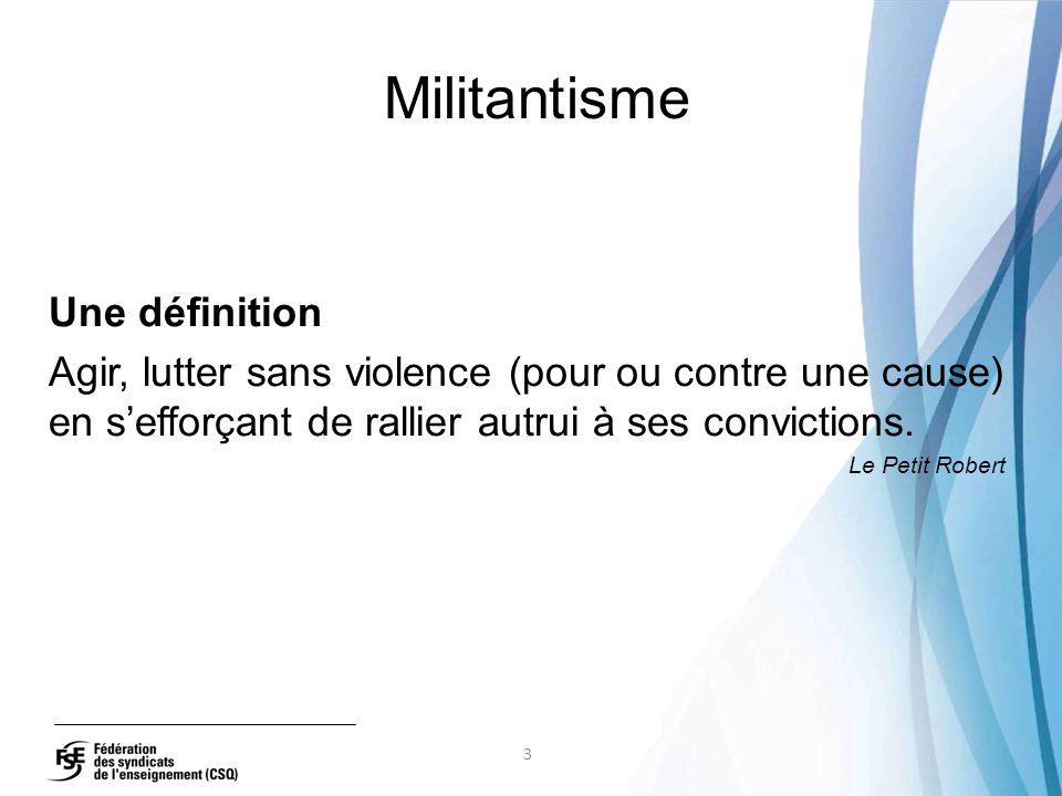 Militantisme Une définition Agir, lutter sans violence (pour ou contre une cause) en s'efforçant de rallier autrui à ses convictions.