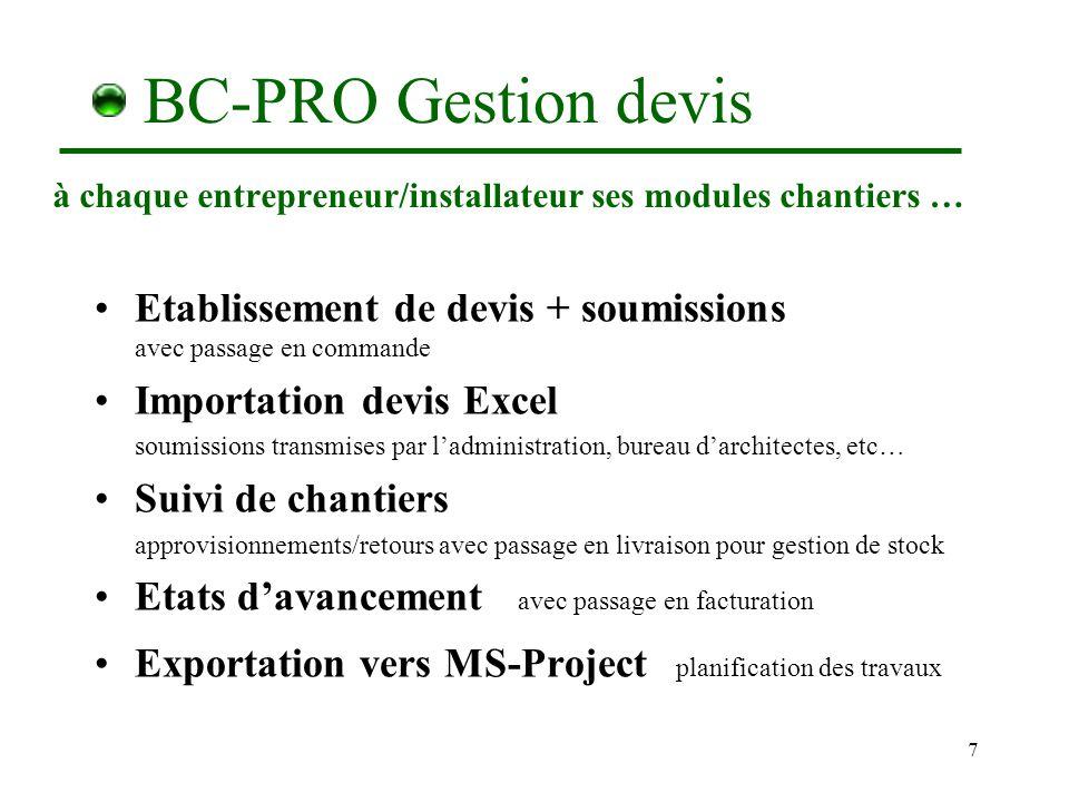 6 BC-PRO Gestion commerciale FACTURATION (avec gestion stock, inventaire, statistiques) POINT DE VENTE (ventes au comptoir et autres opérations) VENTES (offres de prix, commandes, livraisons, …) COMMERCIAL (achats) COMMERCIAL plus (prestations, frais) COMMERCIAL méga (rentabilités,interventions,contrats) à chaque entreprise son module commercial …