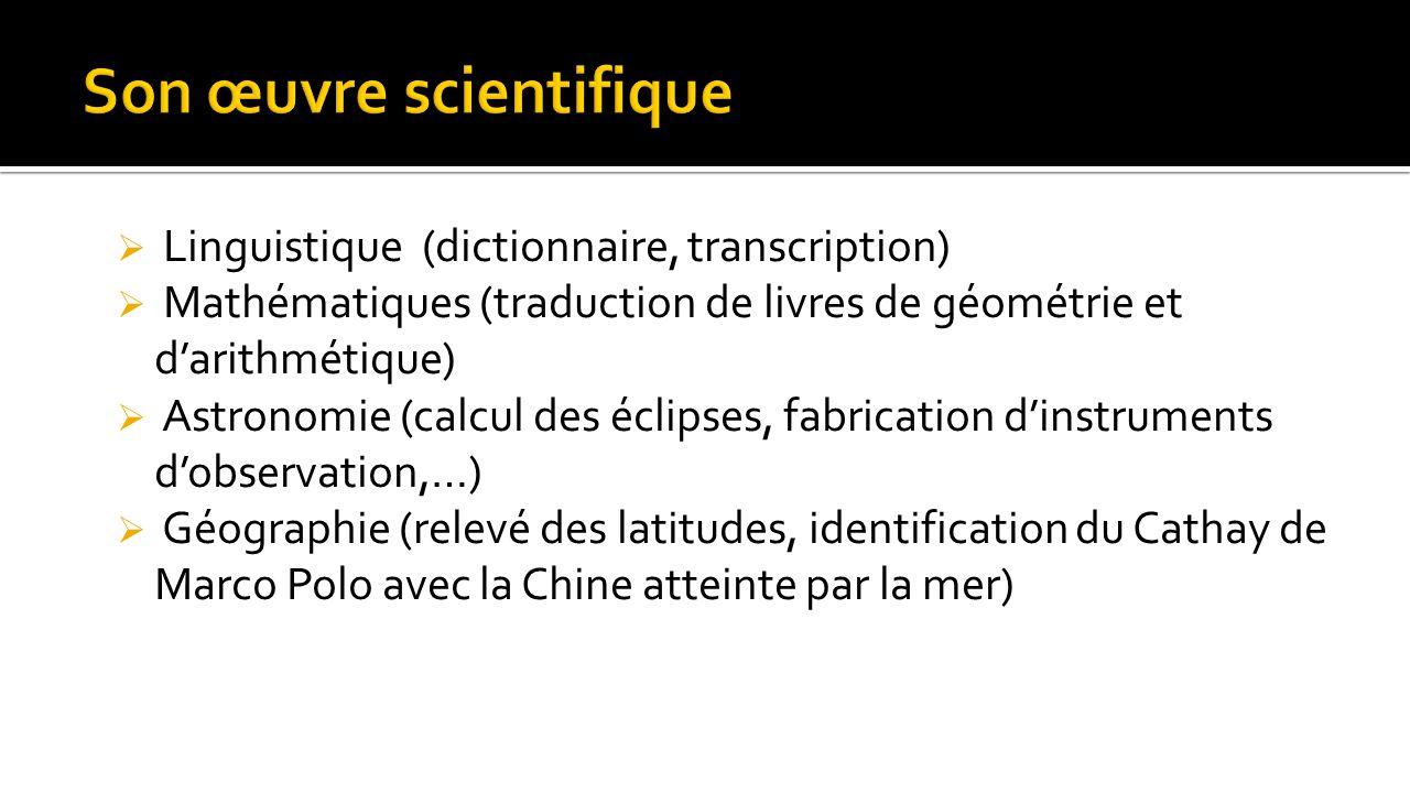  Linguistique (dictionnaire, transcription)  Mathématiques (traduction de livres de géométrie et d'arithmétique)  Astronomie (calcul des éclipses,