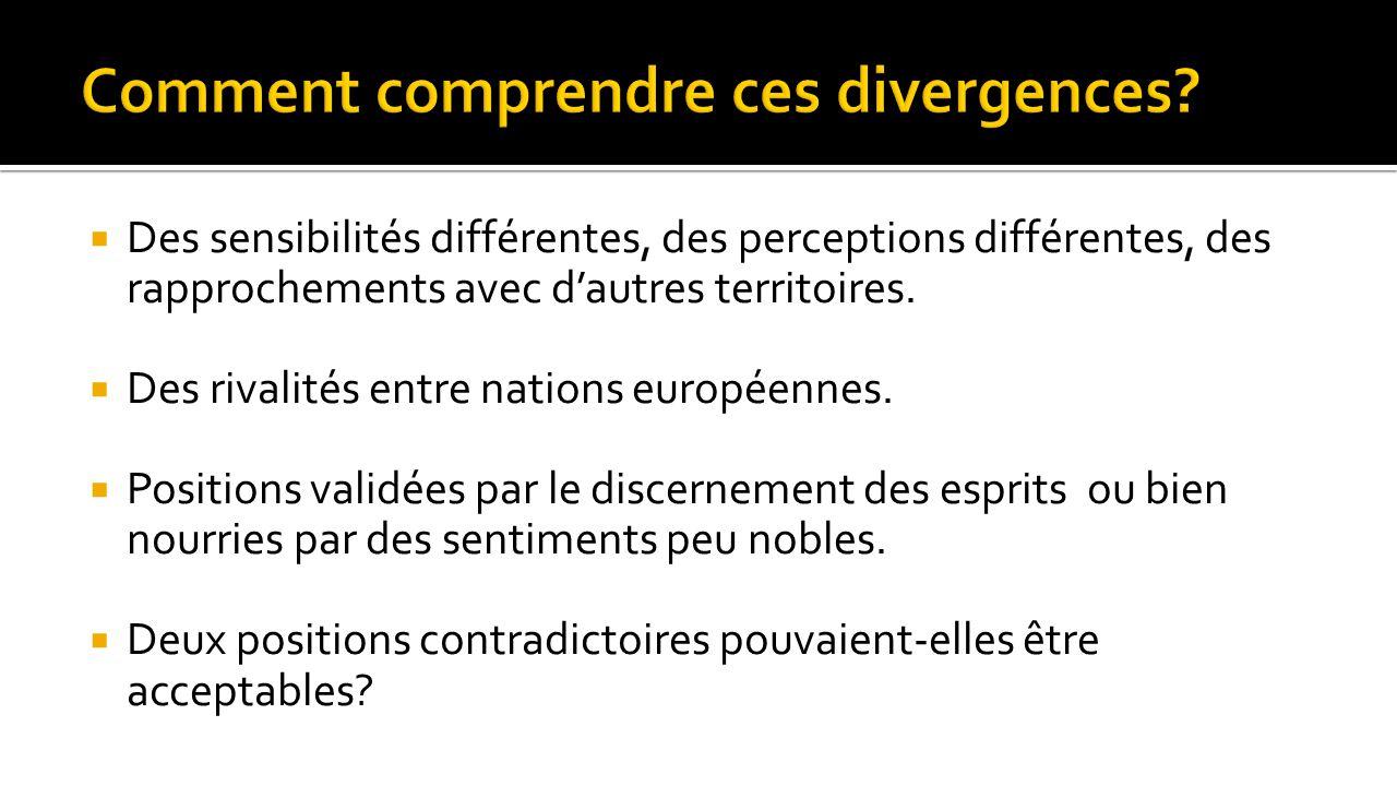  Des sensibilités différentes, des perceptions différentes, des rapprochements avec d'autres territoires.  Des rivalités entre nations européennes.