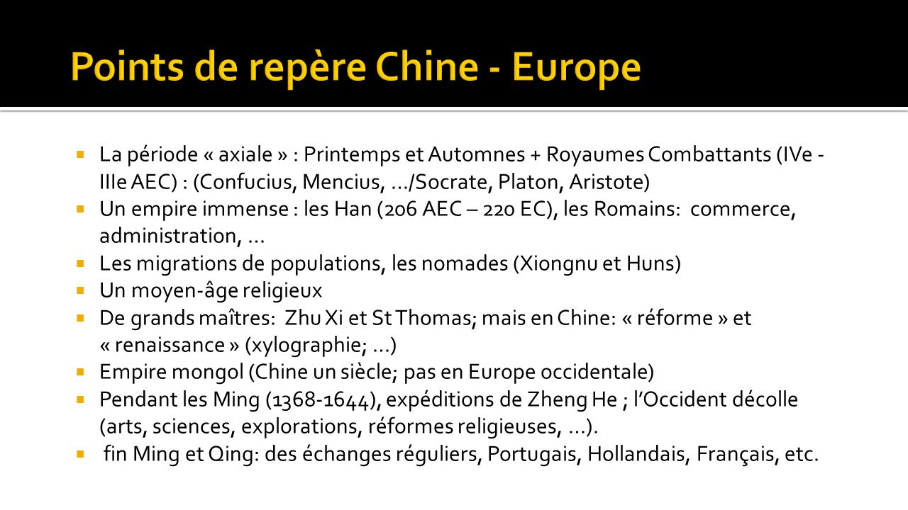  La période « axiale » : Printemps et Automnes + Royaumes Combattants (IVe - IIIe AEC) : (Confucius, Mencius, …/Socrate, Platon, Aristote)  Un empir
