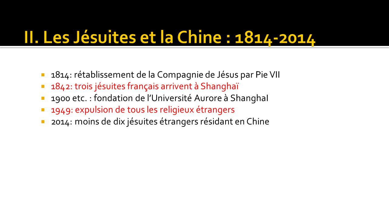  1814: rétablissement de la Compagnie de Jésus par Pie VII  1842: trois jésuites français arrivent à Shanghaï  1900 etc. : fondation de l'Universit