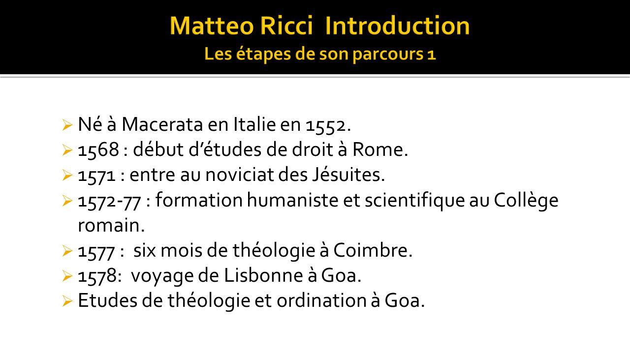  Né à Macerata en Italie en 1552.  1568 : début d'études de droit à Rome.  1571 : entre au noviciat des Jésuites.  1572-77 : formation humaniste e