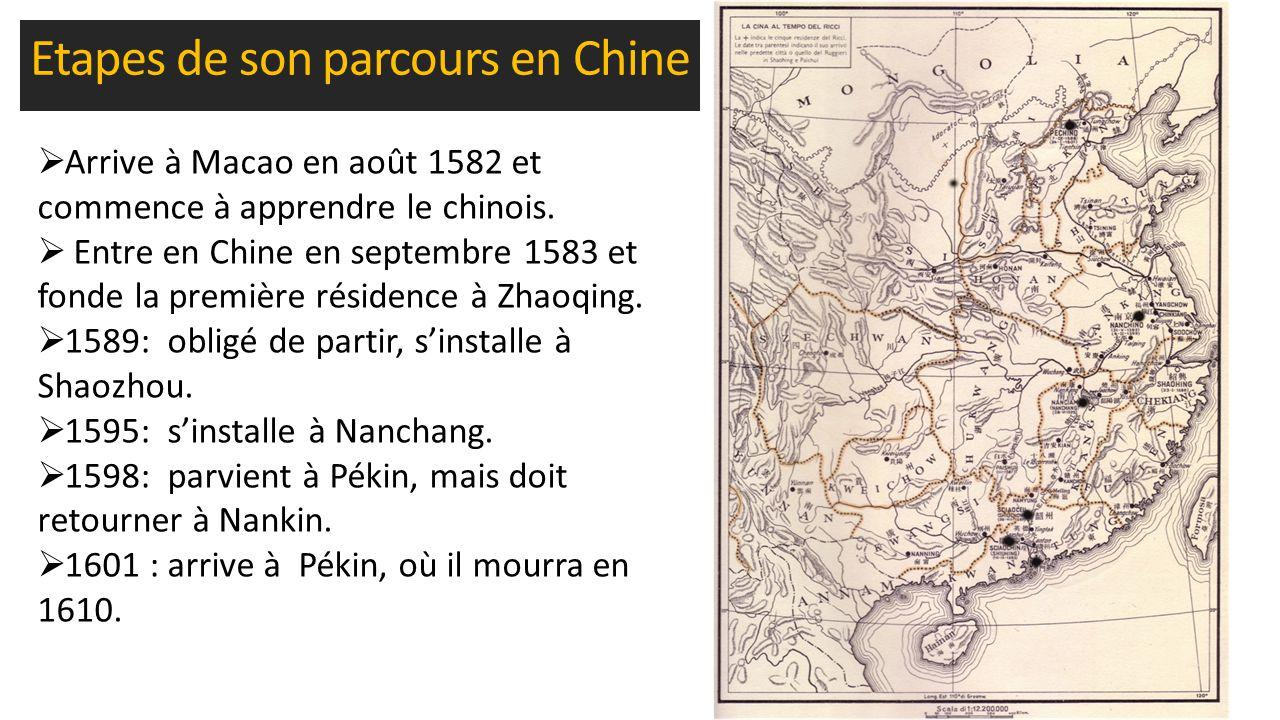 Etapes de son parcours en Chine  Arrive à Macao en août 1582 et commence à apprendre le chinois.  Entre en Chine en septembre 1583 et fonde la premi
