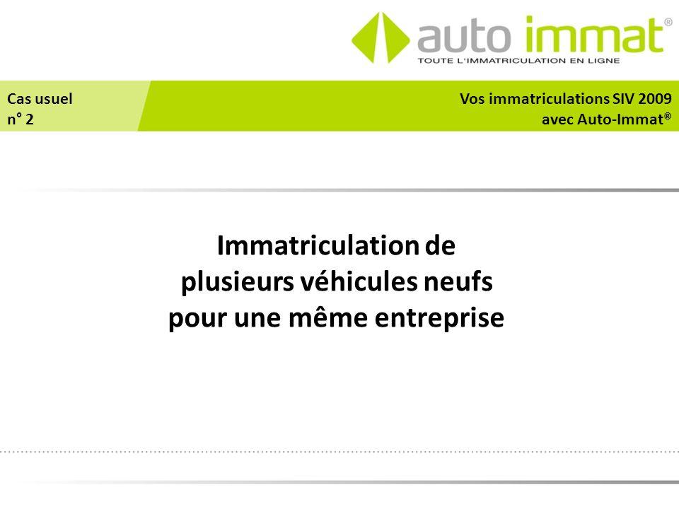 Immatriculation de plusieurs véhicules neufs pour une même entreprise Vos immatriculations SIV 2009 avec Auto-Immat® Cas usuel n° 2