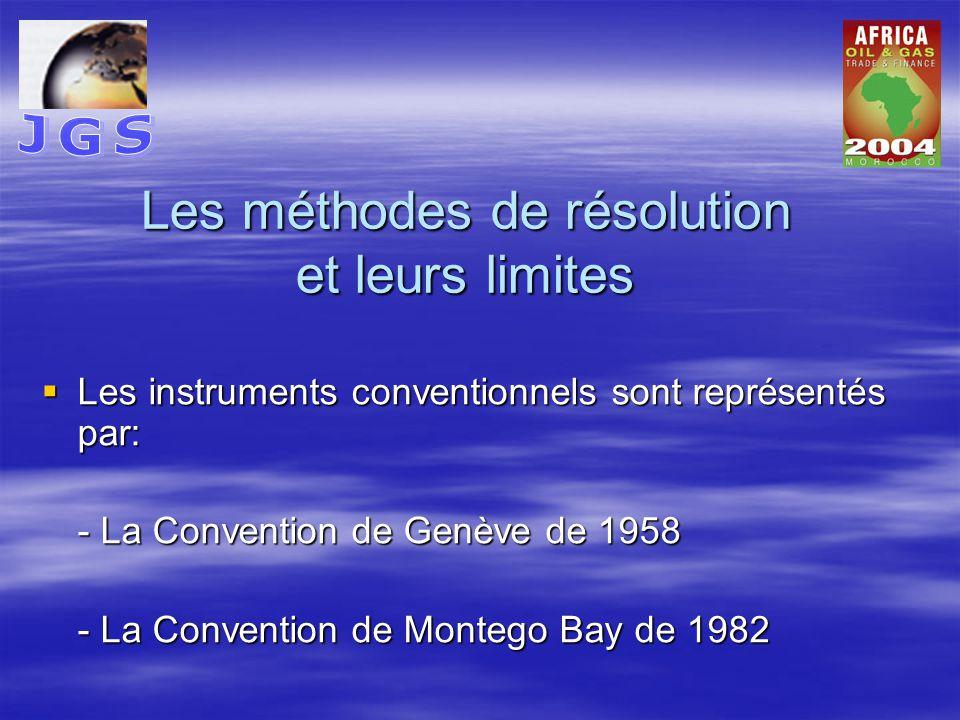Les méthodes de résolution et leurs limites  Les instruments conventionnels sont représentés par: - La Convention de Genève de 1958 - La Convention de Montego Bay de 1982