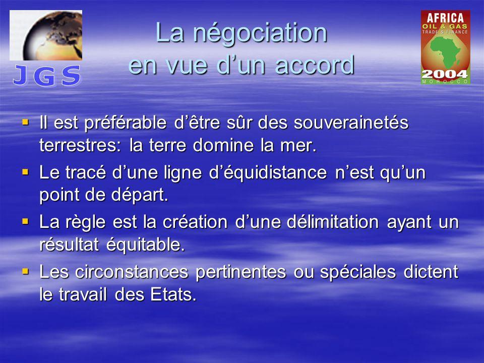 La négociation en vue d'un accord  Il est préférable d'être sûr des souverainetés terrestres: la terre domine la mer.