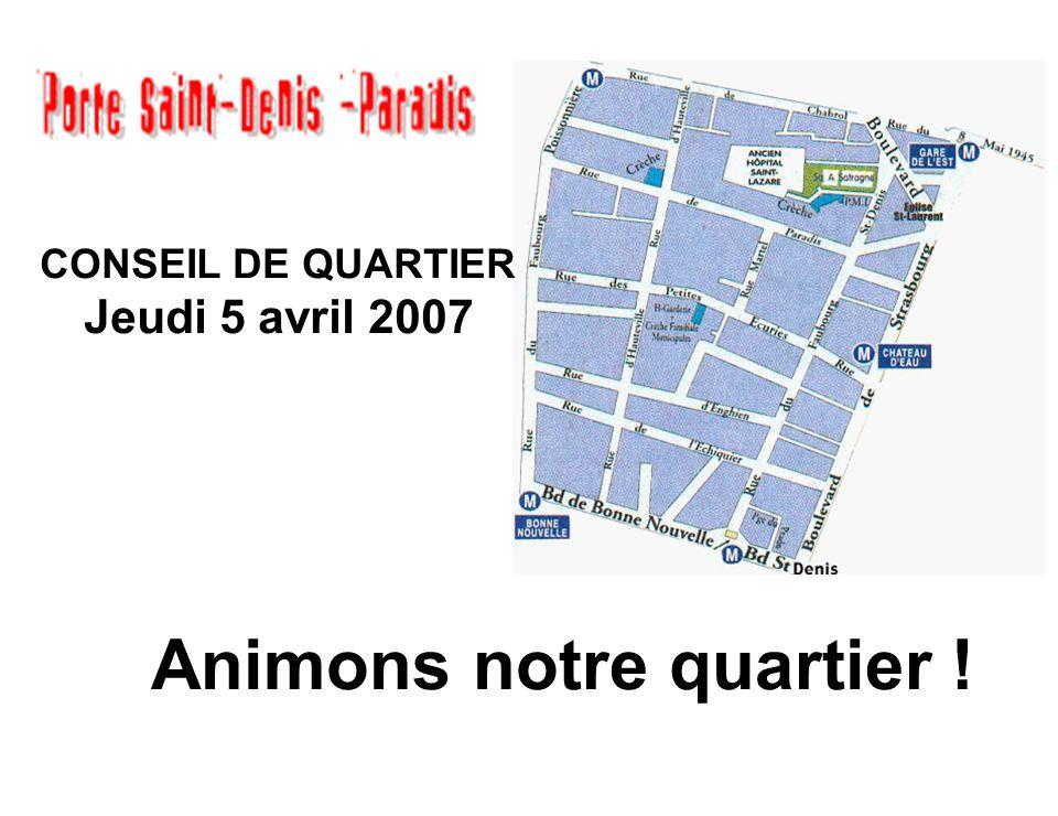 2 Conseil de Quartier Porte St Denis-Paradis Ordre du Jour 18h30 -18h45 Pot d'accueil 18h45 -19h00 Qu'est-ce que le Conseil de Quartier .