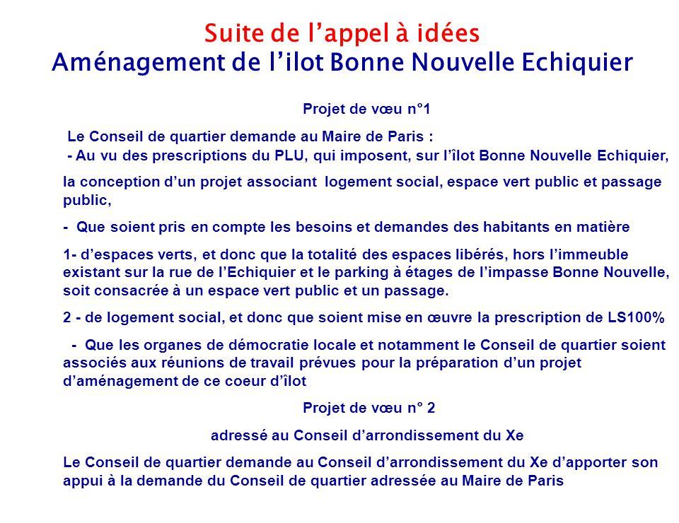 16 Suite de l'appel à idées Aménagement de l'ilot Bonne Nouvelle Echiquier Projet de vœu n°1 Le Conseil de quartier demande au Maire de Paris : - Au v