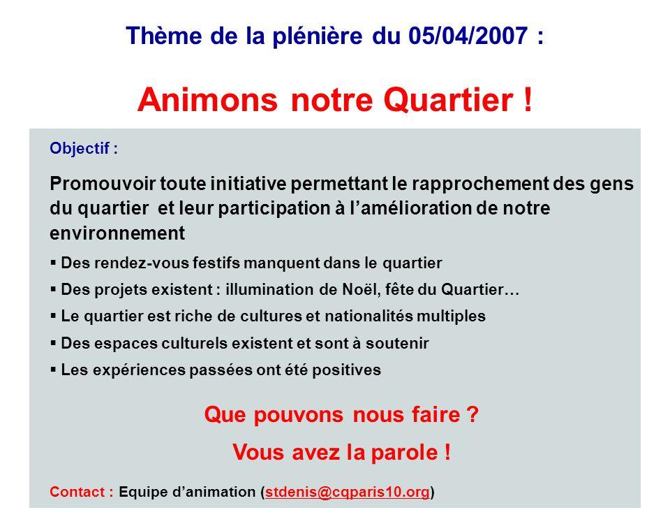 17 Thème de la plénière du 05/04/2007 : Animons notre Quartier ! Objectif : Promouvoir toute initiative permettant le rapprochement des gens du quarti