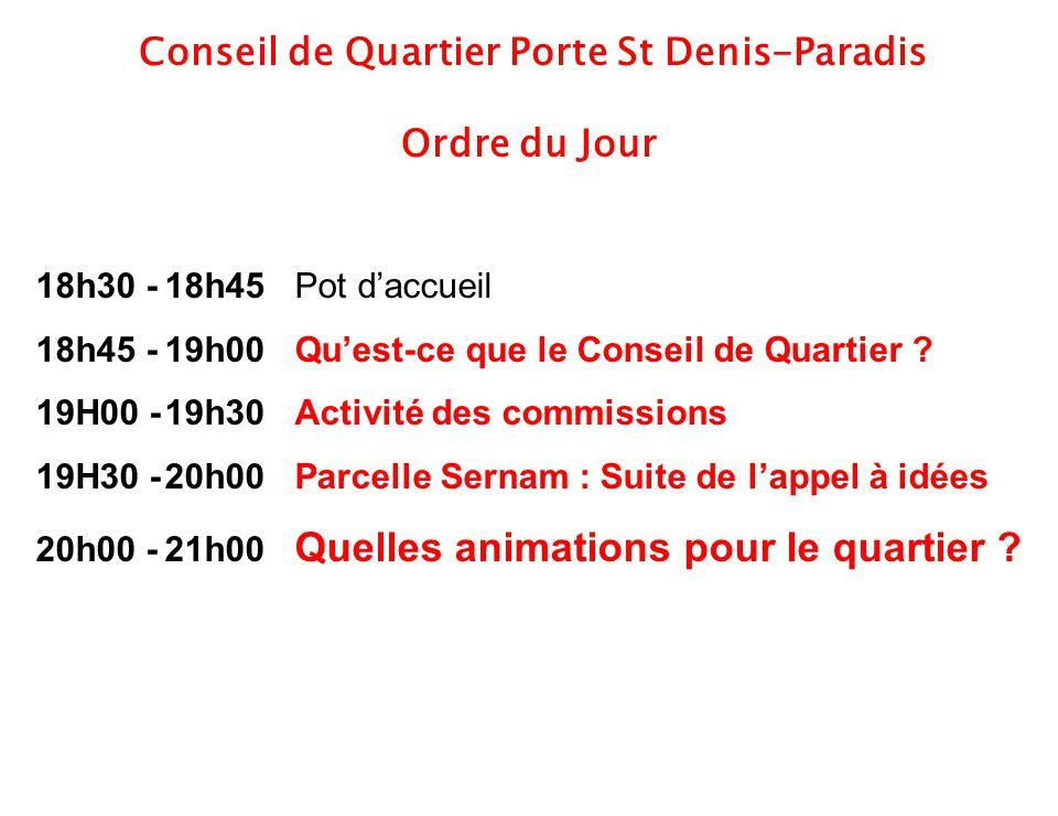 2 Conseil de Quartier Porte St Denis-Paradis Ordre du Jour 18h30 -18h45 Pot d'accueil 18h45 -19h00 Qu'est-ce que le Conseil de Quartier ? 19H00 -19h30
