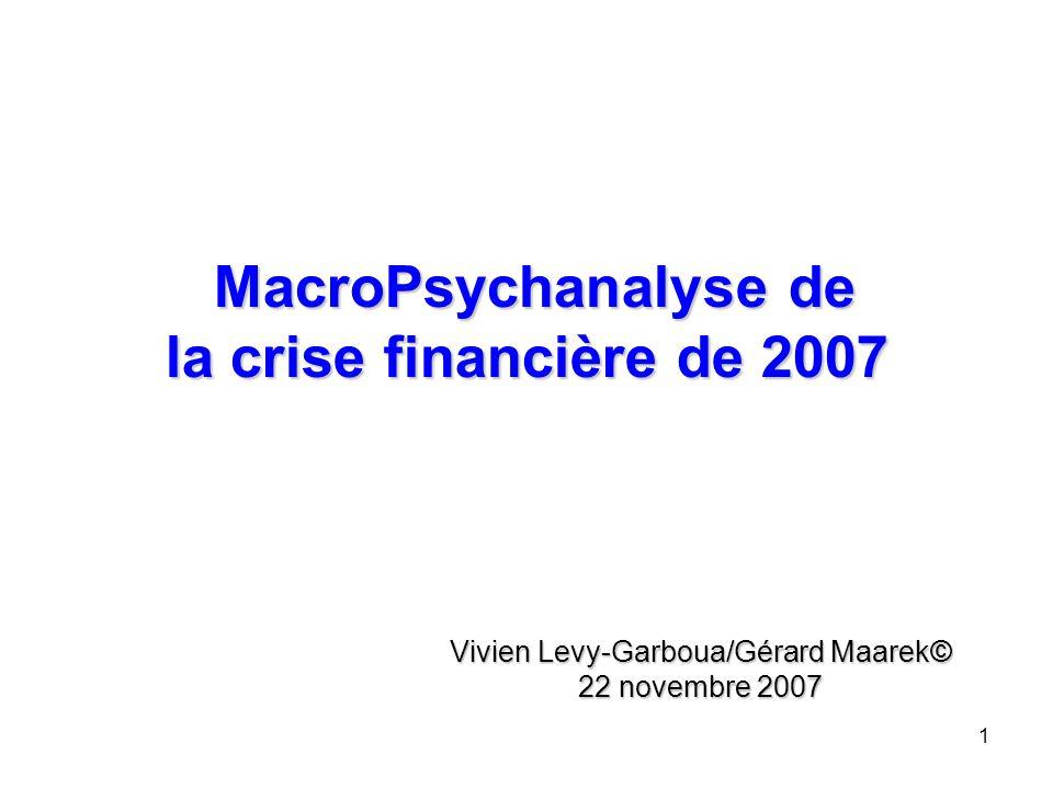 1 MacroPsychanalyse de la crise financière de 2007 Vivien Levy-Garboua/Gérard Maarek© 22 novembre 2007