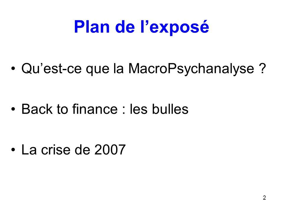 2 Plan de l'exposé Qu'est-ce que la MacroPsychanalyse ? Back to finance : les bulles La crise de 2007