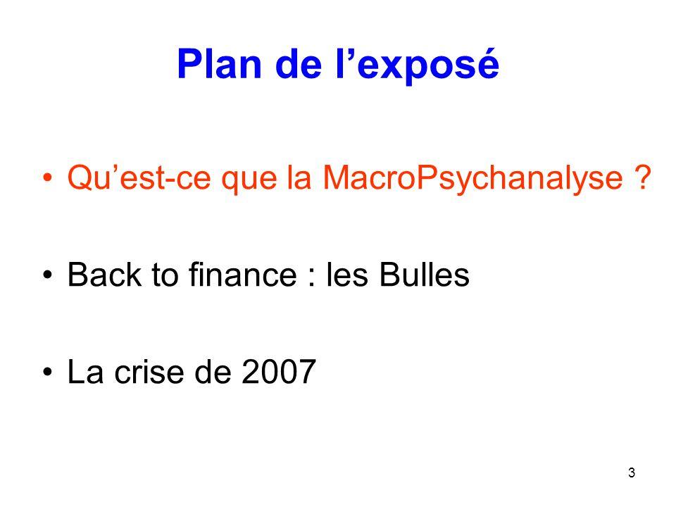 3 Plan de l'exposé Qu'est-ce que la MacroPsychanalyse ? Back to finance : les Bulles La crise de 2007