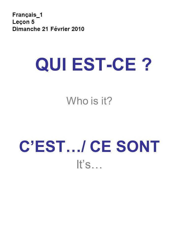 QUI EST-CE Who is it C'EST…/ CE SONT It's… Français_1 Leçon 5 Dimanche 21 Février 2010