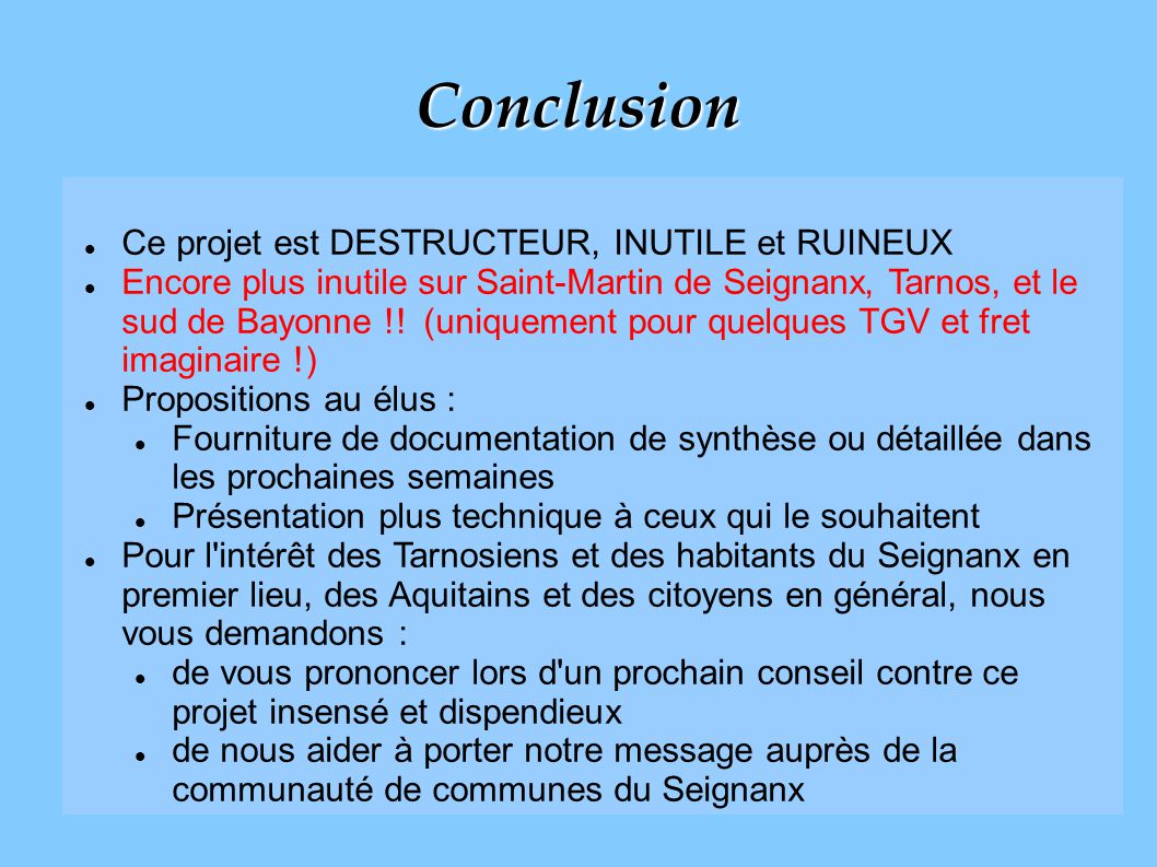 18 Conclusion Ce projet est DESTRUCTEUR, INUTILE et RUINEUX Encore plus inutile sur Saint-Martin de Seignanx, Tarnos, et le sud de Bayonne !! (uniquem