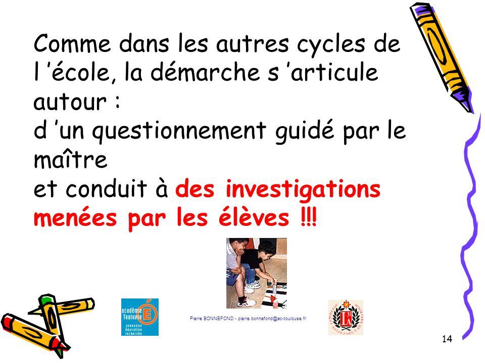 14 Comme dans les autres cycles de l 'école, la démarche s 'articule autour : d 'un questionnement guidé par le maître et conduit à des investigations menées par les élèves !!.