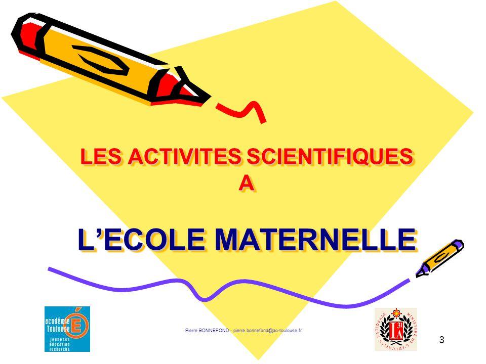 3 LES ACTIVITES SCIENTIFIQUES A L'ECOLE MATERNELLE Pierre BONNEFOND - pierre.bonnefond@ac-toulouse.fr
