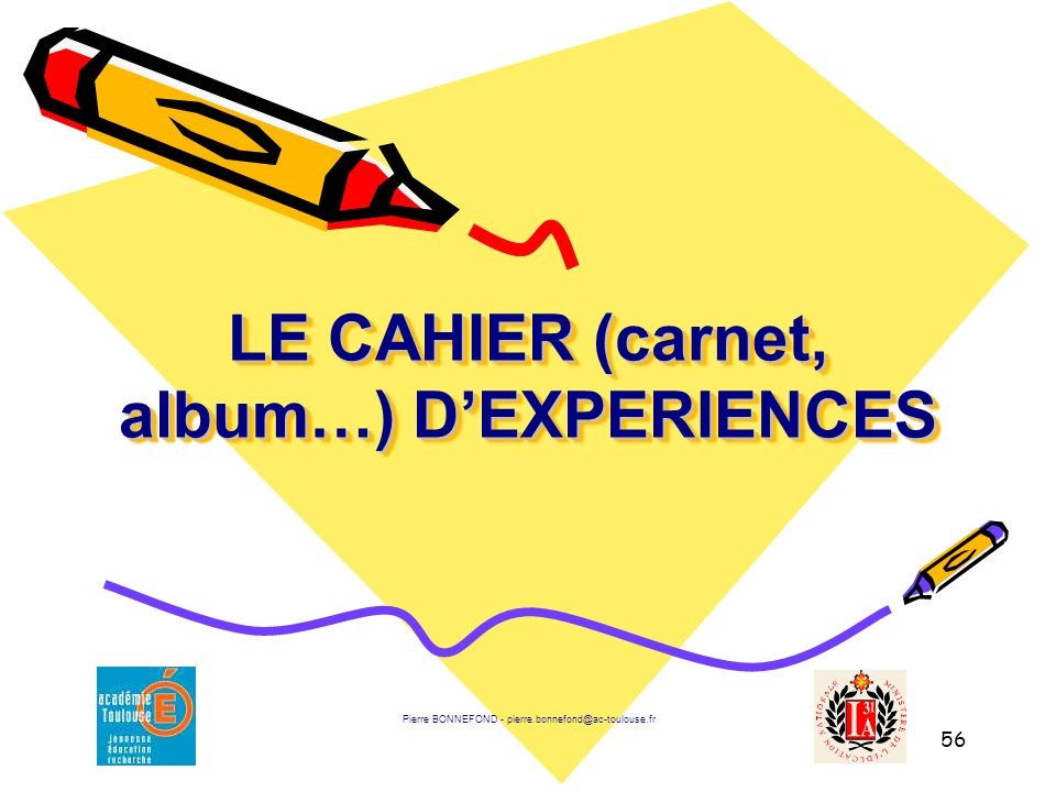 56 LE CAHIER (carnet, album…) D'EXPERIENCES Pierre BONNEFOND - pierre.bonnefond@ac-toulouse.fr