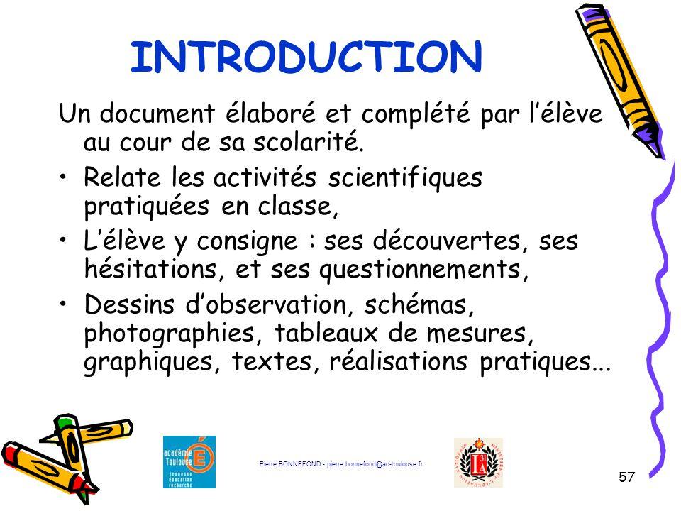 57 Un document élaboré et complété par l'élève au cour de sa scolarité. Relate les activités scientifiques pratiquées en classe, L'élève y consigne :