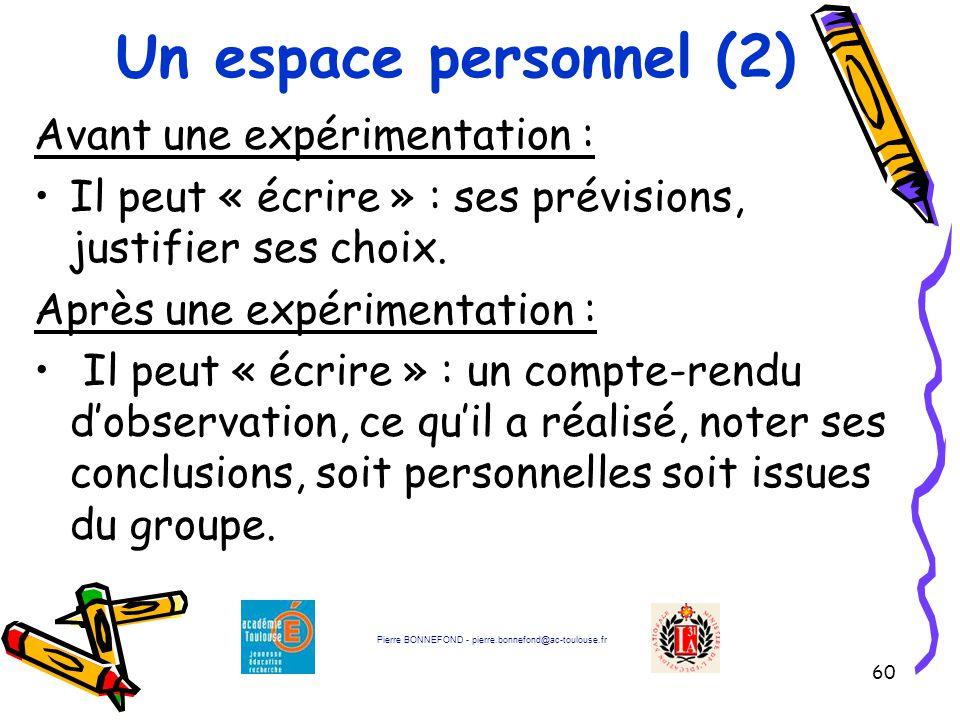 60 Un espace personnel (2) Avant une expérimentation : Il peut « écrire » : ses prévisions, justifier ses choix. Après une expérimentation : Il peut «
