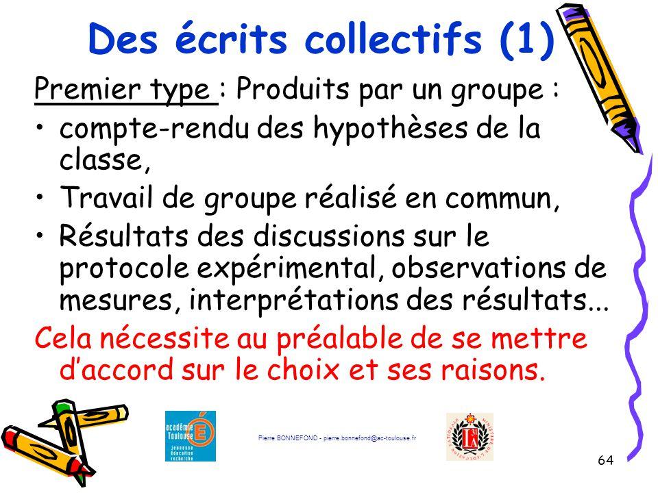 64 Des écrits collectifs (1) Premier type : Produits par un groupe : compte-rendu des hypothèses de la classe, Travail de groupe réalisé en commun, Ré
