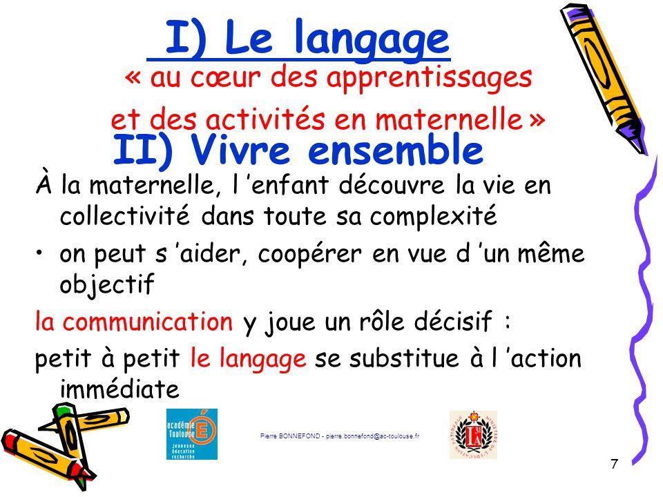 7 I) Le langage « au cœur des apprentissages et des activités en maternelle » II) Vivre ensemble À la maternelle, l 'enfant découvre la vie en collect