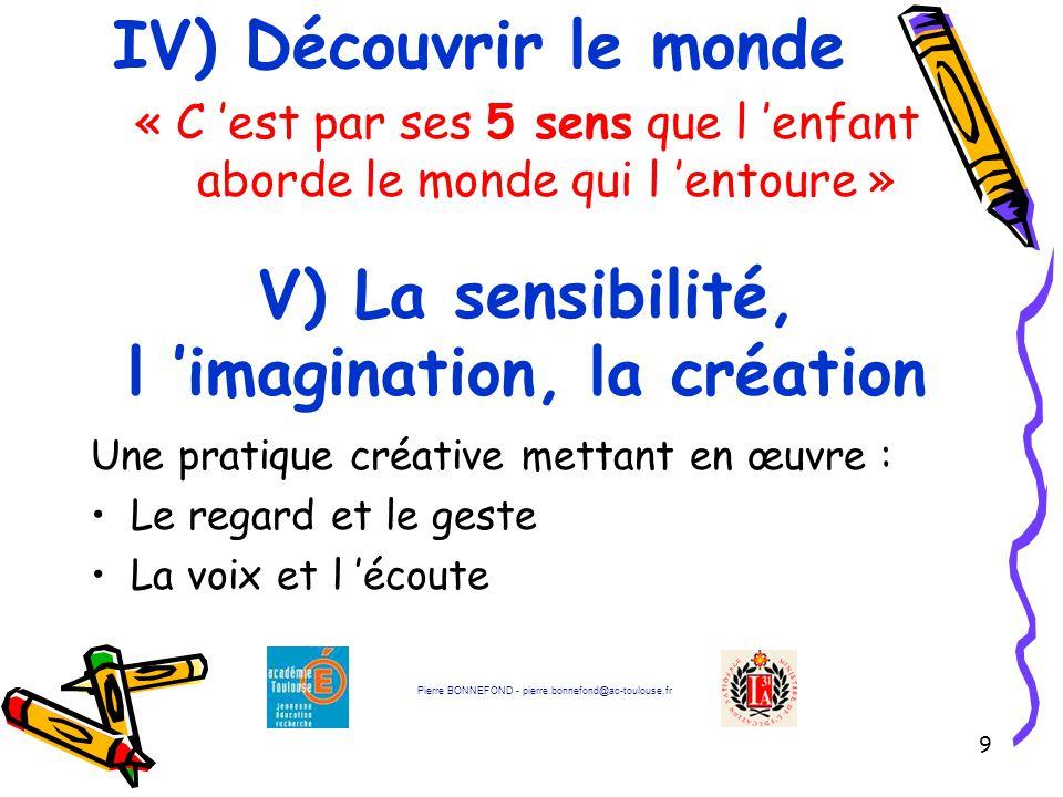 9 IV) Découvrir le monde « C 'est par ses 5 sens que l 'enfant aborde le monde qui l 'entoure » V) La sensibilité, l 'imagination, la création Une pra